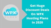 Get Huge Discount Deals On WPX Hosting Plans In 2020